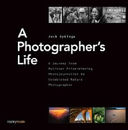 A Photographer's Life: A Journey from Pulitzer Prize-winning Photojournalist to Celebrated Nature Photographer (Hardcover)