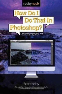 How Do I Do That in Photoshop?: The Quickest Ways to Do the Things You Want to Do, Right Now! (Paperback)