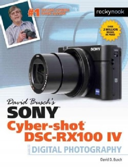 David Busch's Sony Cyber-Shot DSC-RX100 IV: Guide to Digital Photography (Paperback)