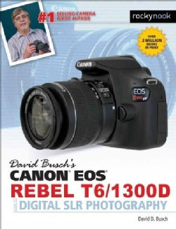 David Busch's Canon EOS REBEL T6/1300D Guide to Digital SLR Photography (Paperback)