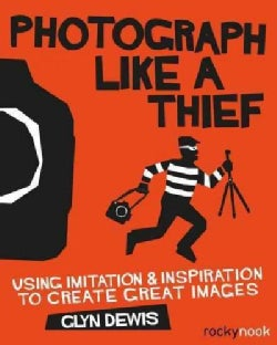 Photograph Like a Thief: Using Imitation & Inspiration to Create Great Images (Paperback)