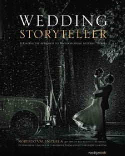 Wedding Storyteller: Elevating the Approach to Photographing Wedding Stories (Paperback)