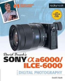 David Busch's Sony Alpha a6000/ILCE-6000: Guide to Digital Photography (Paperback)