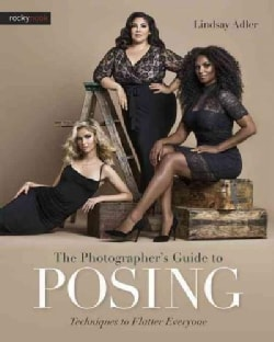 The Photographer's Guide to Posing: Techniques to Flatter Everyone (Paperback)