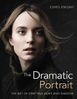 The Dramatic Portrait: The Art of Crafting Light and Shadow (Paperback)