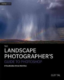 The Landscape Photographer's Guide to Photoshop: A Visualization-driven Workflow (Paperback)