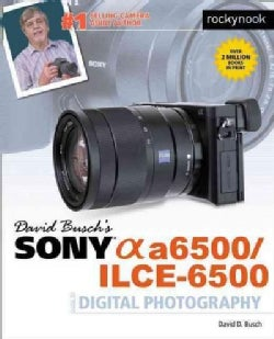 David Busch's Sony Alpha A6500/ILCE-6500 Guide to Digital Photography (Paperback)