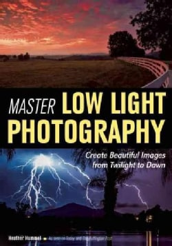 Master Low Light Photography: Create Beautiful Images from Twilight to Dawn (Paperback)