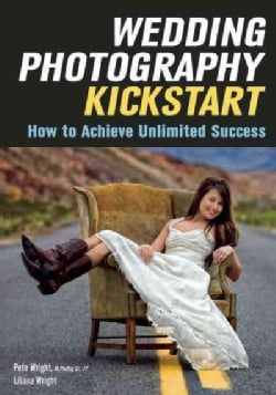 Wedding Photography Kickstart: How to Achieve Unlimited Success (Paperback)