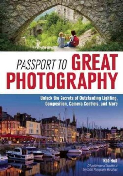 How to Take Great Photographs: Unlock the Secrets of Outstanding Lighting, Composition, Camera Controls, and More (Paperback)