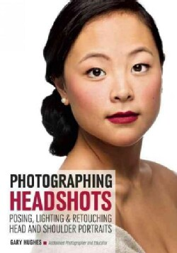 Photographing Headshots: Techniques for Lighting and Posing the Close-up (Paperback)