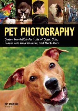 Pet Photography: Design Irresistible Portraits of Dogs, Cats, People With Their Animals and Much More (Paperback)