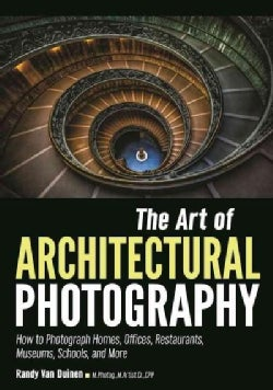 The Art of Architectural Photography: How to Photograph Homes, Offices, Restaurants, Museums, Schools, and More (Paperback)