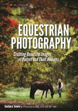 Equestrian Photography: Creating Beautiful Images of Horses and Their Humans (Paperback)