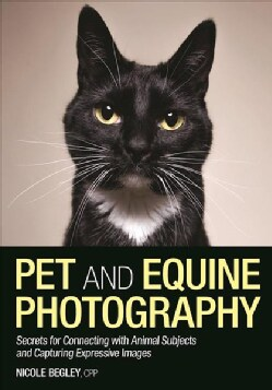 Pet and Horse Photography for Everybody: Secrets from a Pro (Paperback)