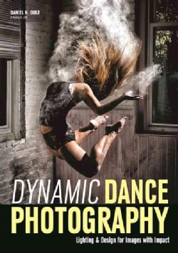 Dynamic Dance Photography: Lighting & Design for Images With Impact (Paperback)