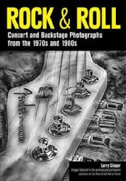 Rock & Roll: Concert and Backstage Photographs from the 1970s and 1980s (Paperback)