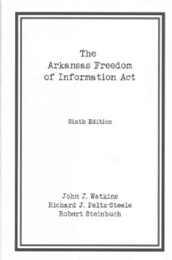 The Arkansas Freedom of Information Act (Paperback)