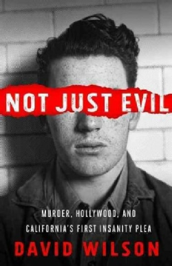 Not Just Evil: Murder, Hollywood, and California's First Insanity Plea (Paperback)