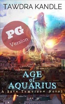 Age of Aquarius: A Save Tomorrow Apocalyptic Novel; Pg Edition (Paperback)
