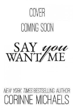 Say You Want Me: You Don't Always Get What You Want (Paperback)