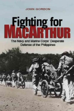 Fighting for MacArthur: The Navy and Marine Corps' Desperate Defense of the Philippines (Paperback)