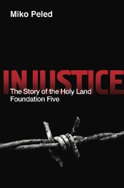 Injustice: The Story of the Holy Land Foundation Five (Paperback)