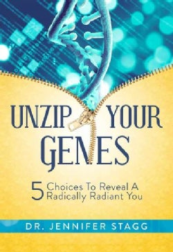Unzip Your Genes: 5 Choices to Reveal a Radically Radiant You (Hardcover)