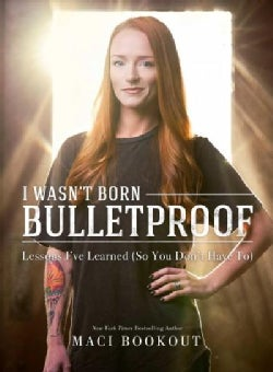 I Wasn't Born Bulletproof: Lessons I've Learned (So You Don't Have to) (Hardcover)