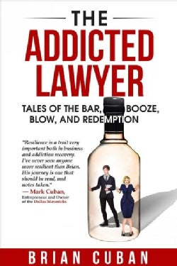 The Addicted Lawyer: Tales of the Bar, Booze, Blow, and Redemption (Paperback)