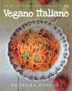 Vegano Italiano: 150 Vegan Recipes from the Italian Table (Paperback)
