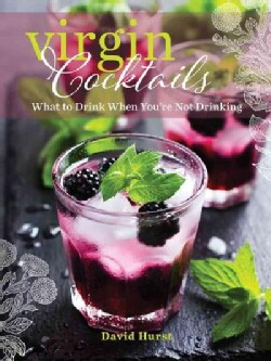 Virgin Cocktails: What to Drink When You're Not Drinking (Paperback)