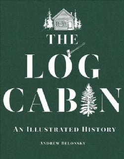 The Log Cabin: An Illustrated History (Hardcover)