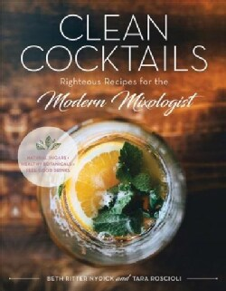 Clean Cocktails: Righteous Recipes for the Modernist Mixologist (Hardcover)