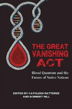 The Great Vanishing Act: Blood Quantum and the Future of Native Nations (Paperback)
