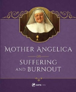 Mother Angelica on Suffering and Burnout (Hardcover)