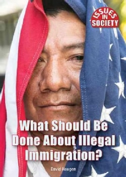 What Should Be Done About Illegal Immigration? (Hardcover)