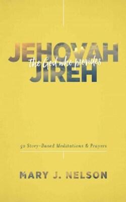 Jehovah-Jireh: The God Who Provides: 60 Story-Based Meditations & Prayers (Paperback)