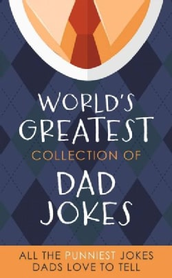 The World's Greatest Collection of Dad Jokes: More Than 500 of the Punniest Jokes Dads Love to Tell (Paperback)