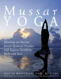 Mussar Yoga: Blending an Ancient Jewish Spiritual Practice With Yoga to Transform Body and Soul (Hardcover)