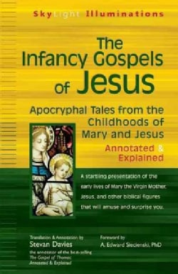 The Infancy Gospels of Jesus: Apocryphal Tales from the Childhoods of Mary and Jesus - Explained (Hardcover)
