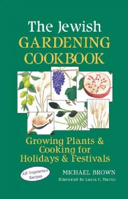 The Jewish Gardening Cookbook: Growing Plants & Cooking for Holidays & Festivals (Hardcover)