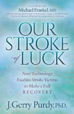 Our Stroke of Luck: New Technology Enables Stroke Victims to Make a Full Recovery (Hardcover)
