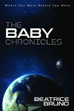 The Baby Chronicles: Where You Were Before You Were (Paperback)