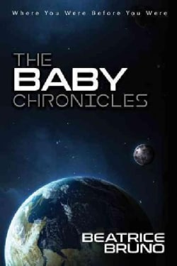The Baby Chronicles: Where You Were Before You Were (Hardcover)