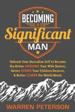 Becoming a Significant Man: Unleash Your Masculine Self to Become the Better Husband Your Wife Desires, Better Fa... (Hardcover)