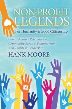 Non-Profit Legends: For Humanity & Good Citizenship, Comprehensive Reference on Community Service, Volunteerism, ... (Hardcover)