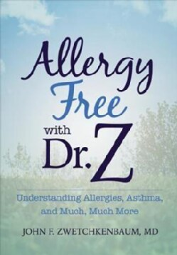 Allergy-Free With Dr. Z: Understanding Allergies, Asthma, and Much, Much More (Paperback)