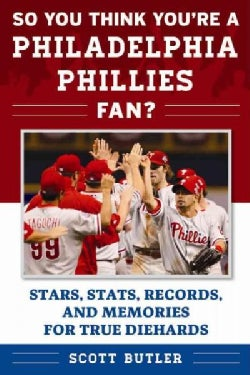 So You Think You're a Philadelphia Phillies Fan?: Stars, Stats, Records, and Memories for True Diehards (Paperback)