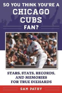 So You Think You're a Chicago Cubs Fan?: Stars, Stats, Records, and Memories for True Diehards (Paperback)